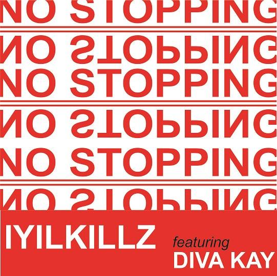 IYILKILLZ ft. DIVA KAY - NO STOPPING