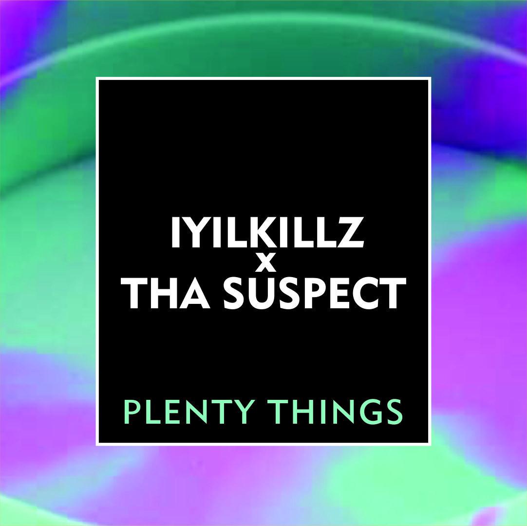 Iyilkillz x Tha Suspect - Plenty Things